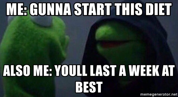 Evil kermit - me: gunna start this diet also me: youll last a week at best