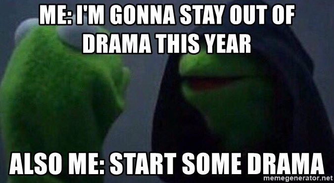 73254907 me i'm gonna stay out of drama this year also me start some