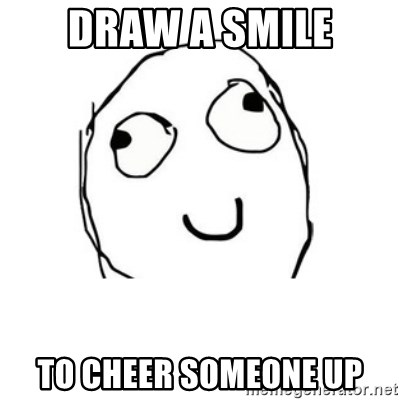 Draw A Smile To Cheer Someone Up Happy Face Meme Generator