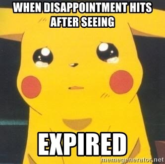 Sad pikachu - When disappointment hits after seeing  EXPIRED