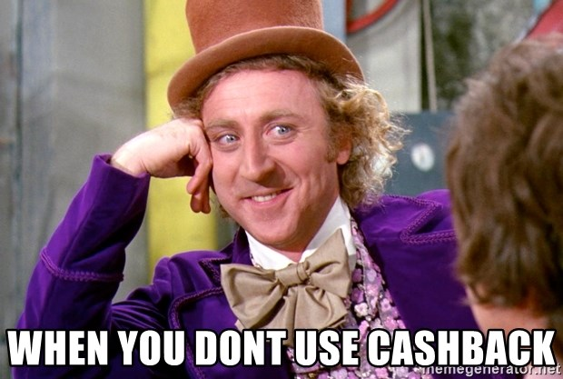 Willy Wonka -  WHEN YOU DONT USE CASHBACK