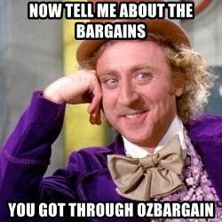 Willy Wonka - now tell me about the bargains you got through ozbargain