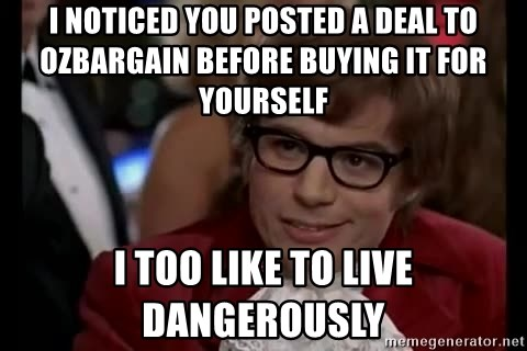 Austin Powers Living Dangerously  - i noticed you posted a deal to ozbargain before buying it for yourself  i too like to live dangerously