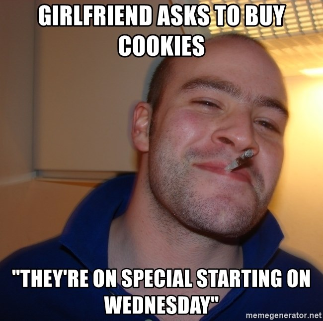 """Good Guy Greg - Girlfriend asks to buy cookies """"They're on special starting on wednesday"""""""