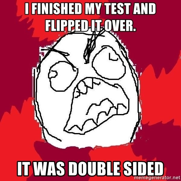 Rage FU - I finished my test and flipped it over. IT WAS DOUBLE SIDED
