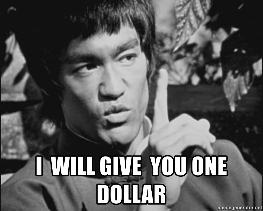 One Bruce Lee - I  will give  you one dollar
