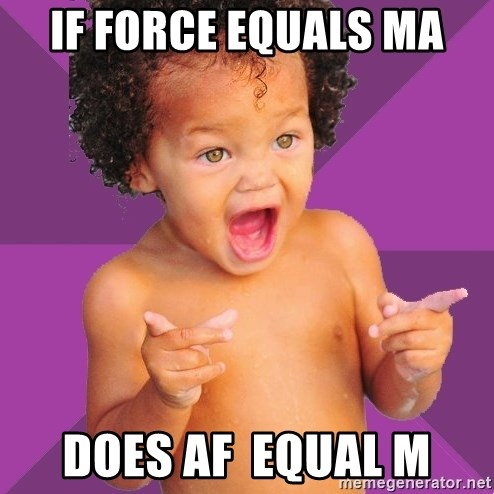 Baby $wag - if force equals MA does AF  equal m