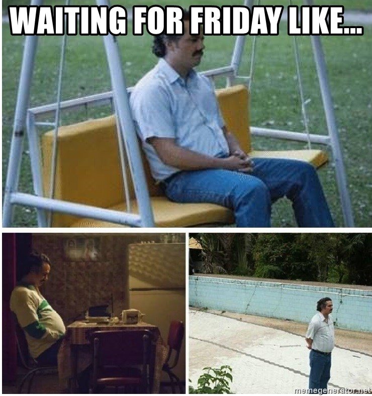 73406239 waiting for friday like narcos meme meme generator