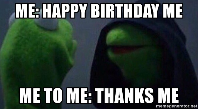 me happy birthday me me to me thanks me me happy birthday me me to me thanks me evil kermit meme