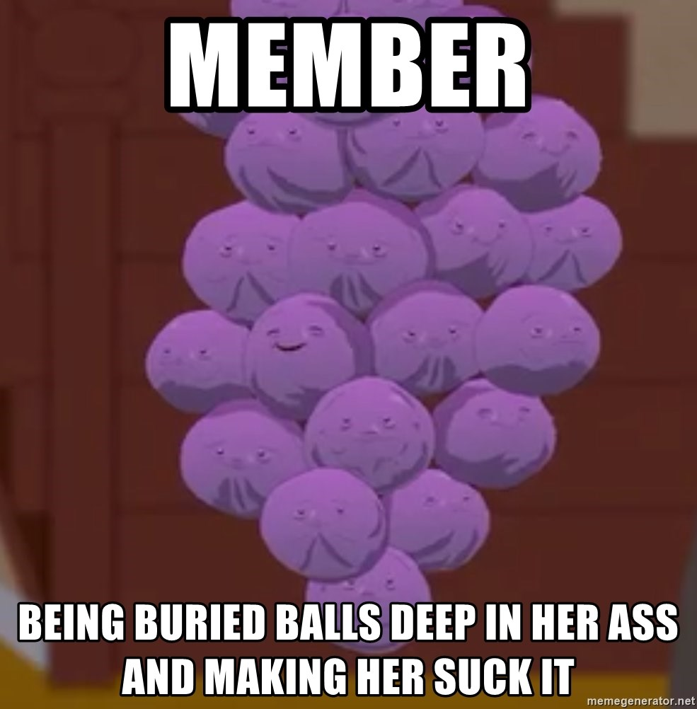 Member Being Buried Balls Deep In Her Ass And Making Her Suck It Member Berries South Park Meme Generator