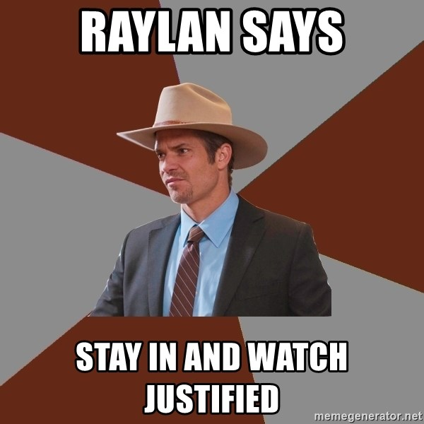 Raylan Says Stay In And Watch Justified Advice Raylan Givens