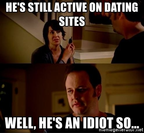 Hes still active on dating site