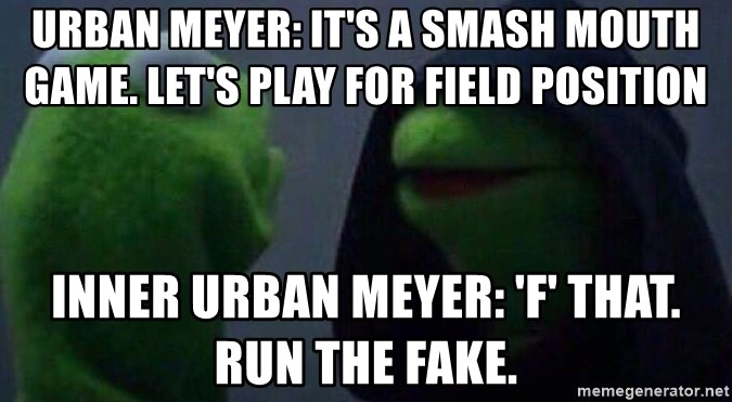 Evil kermit - Urban Meyer: It's a smash mouth game. Let's play for field position  Inner Urban Meyer: 'F' that. Run the fake.