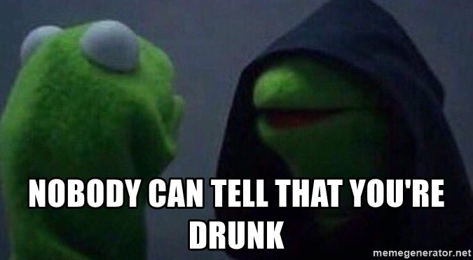 Evil kermit - nobody can tell that you're drunk
