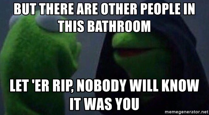 Evil kermit - but there are other people in this bathroom let 'er rip, nobody will know it was you