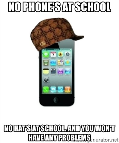 Scumbag iPhone 4 - No phone's at school  No hat's at school. And you won't have any problems