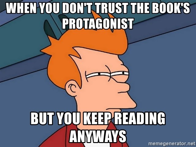 Futurama Fry - When you don't trust the book's protagonist but you keep reading anyways