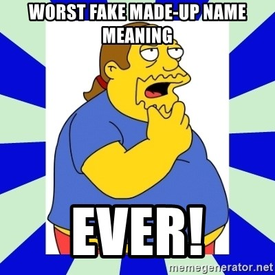 Worst Fake Made-Up Name meaning ever! - Comic book guy