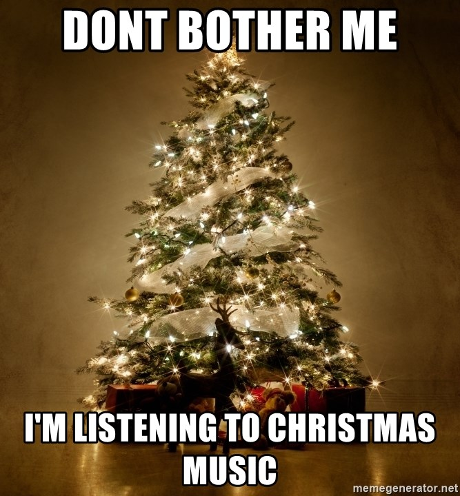Christmas Music Meme.Dont Bother Me I M Listening To Christmas Music Christmas