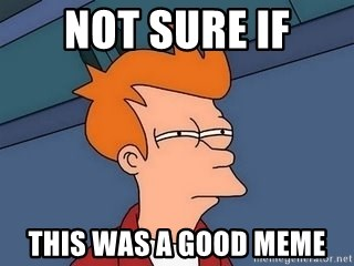 Fry squint - Not sure if this was a good meme