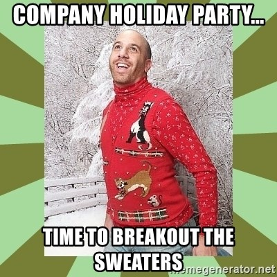 UGLY SWEATER MAN - COMPANY HOLIDAY PARTY... TIME TO BREAKOUT THE SWEATERS