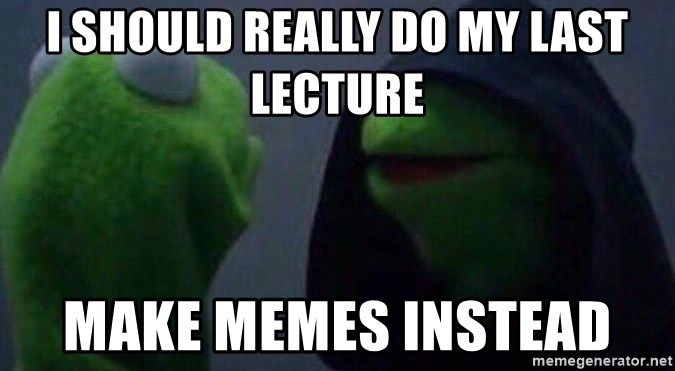 I should really do my last lecture make memes instead evil kermit evil kermit i should really do my last lecture make memes instead altavistaventures Choice Image