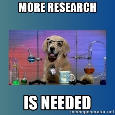 """Dog with laboratory equipment and caption reading """"More Research is Needed."""""""
