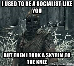 Arrow to the Knee Skyrim - I USED TO BE A SOCIALIST LIKE YOU BUT THEN I TOOK A SKYRIM TO THE KNEE