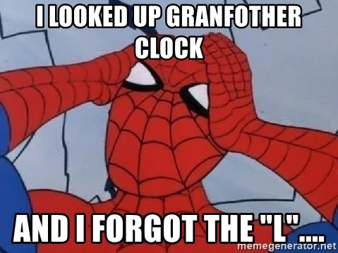 "Scared Spider Dude - i looked up granfother clock and i forgot the ""l""...."