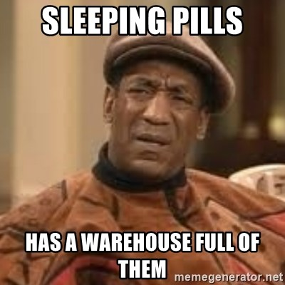Confused Bill Cosby  - sleeping pills has a warehouse full of them