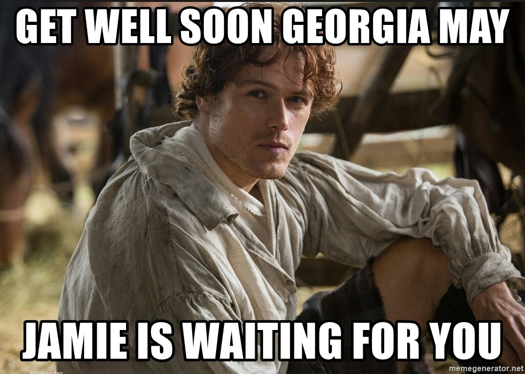 Jamie Fraser JAMMF - Get well soon Georgia May Jamie is waiting for you