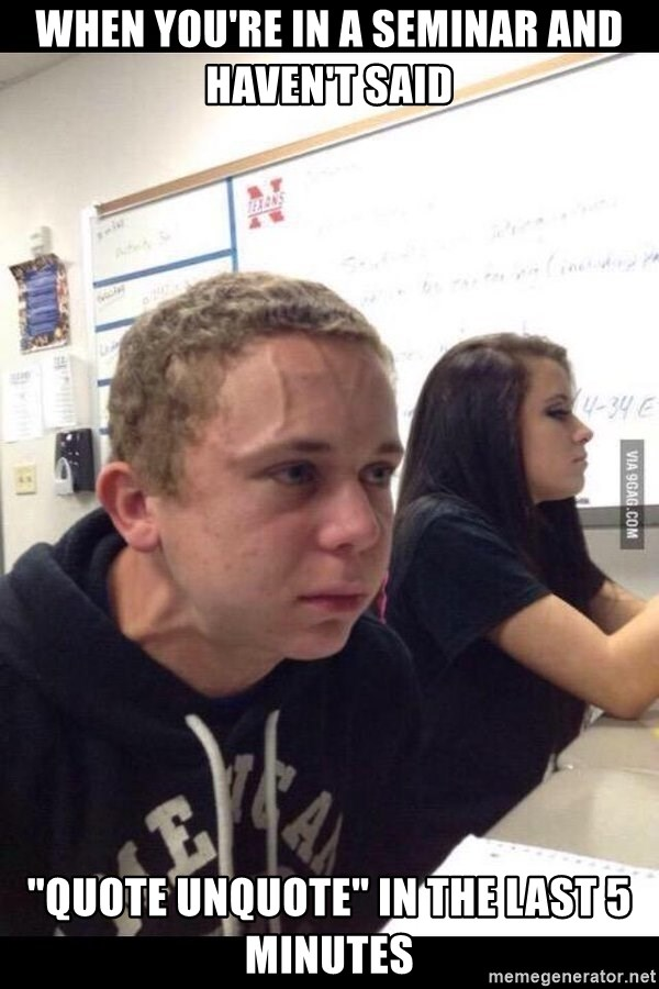 When Youre In A Seminar And Havent Said Quote Unquote In The