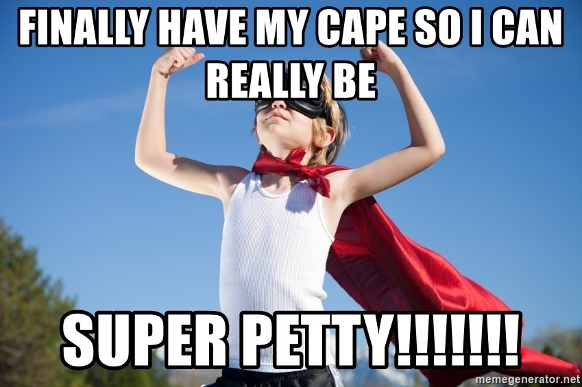 finally have my cape so i can really be super petty finally have my cape so i can really be super petty