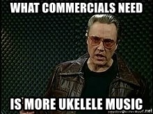 More Cowbell - what commercials need is more ukelele music