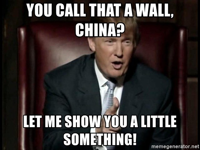 Donald Trump - you call that a wall, china? let me show you a little something!
