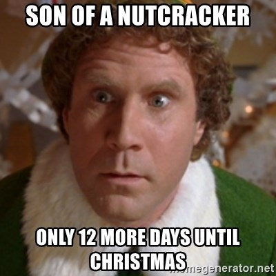 Days Till Christmas Meme.Son Of A Nutcracker Only 12 More Days Until Christmas
