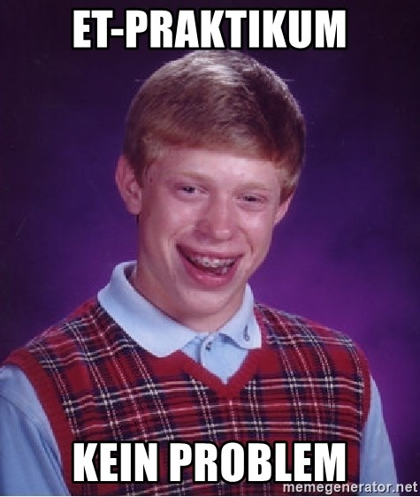 Bad Luck Brian - ET-PRAKTIKUM KEIN PROBLEM