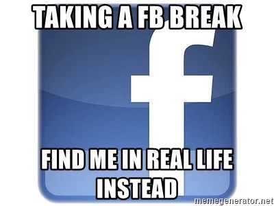 Facebook Logo - Taking a FB break Find me in real life instead