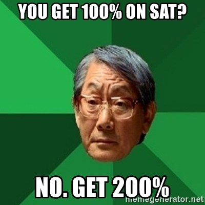 chinese dad meme - you get 100% on sat? no. get 200%