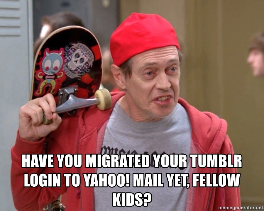 Have you migrated your tumblr login to Yahoo! Mail yet, fellow kids