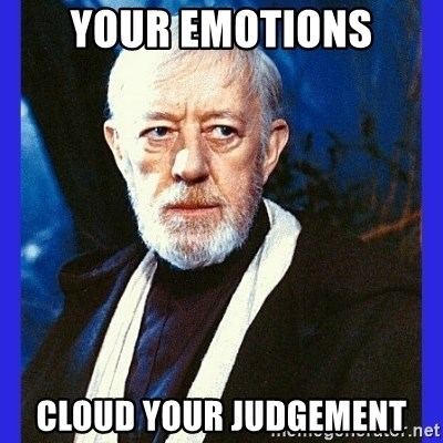 Your emotions cloud your judgement - Obi Wan Kenobi | Meme Generator