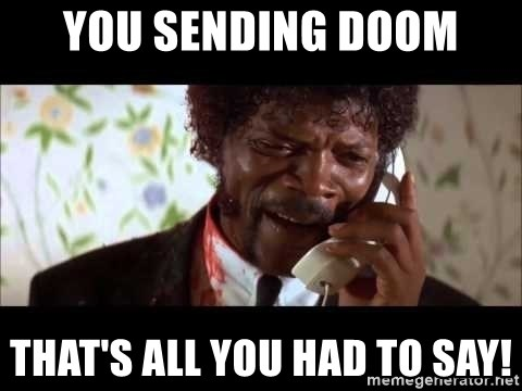 Pulp Fiction sending the Wolf - You sending Doom That's all you had to say!