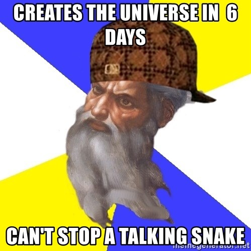 Scumbag God - CREATEs the UNIVERSE IN  6   DAYS can't stop a talking snake