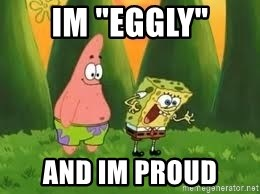 """Ugly and i'm proud! - IM """"eggly"""" AND IM PROUD"""