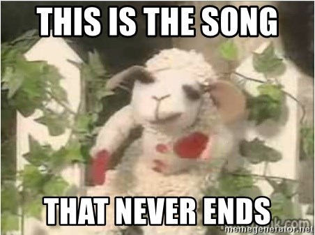 This Is The Song That Never Ends Lamb Chop 1 Meme Generator Yes, it goes on and on my friend. the song that never ends lamb chop