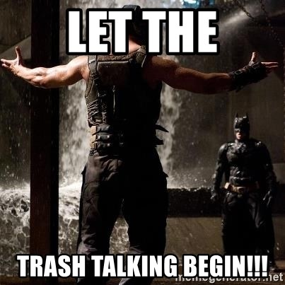 Bane Let the Games Begin - LET THE Trash talking begin!!!