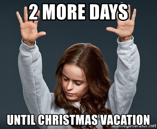 Christmas Vacation Meme.2 More Days Until Christmas Vacation Orange Is The New
