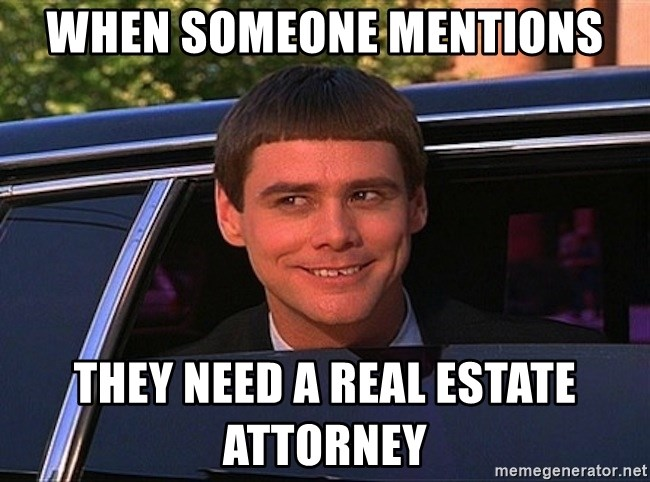 When someone mentions they need a real estate attorney - Jim