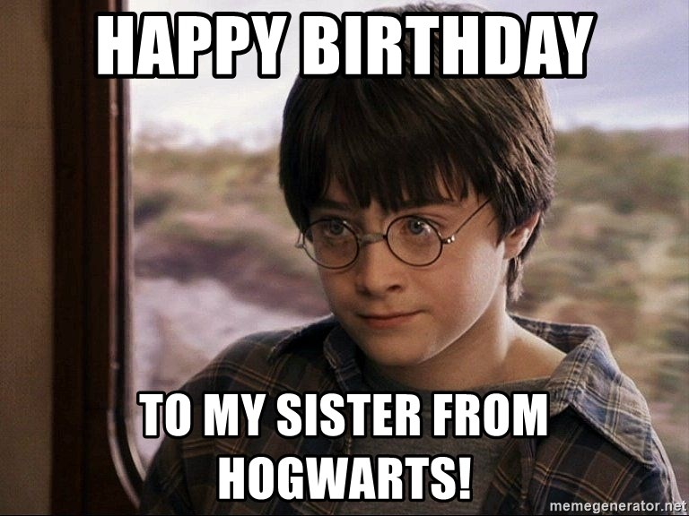 Happy BIRTHDAY To My Sister From Hogwarts