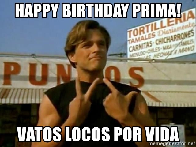 74146880 happy birthday prima! vatos locos por vida miklo blood in blood